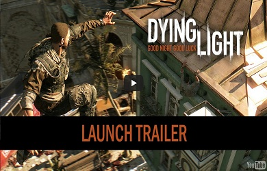 Dying Light Official Launch Trailer